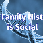 Family History is Social
