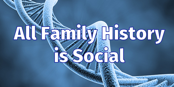 All Family History is Social