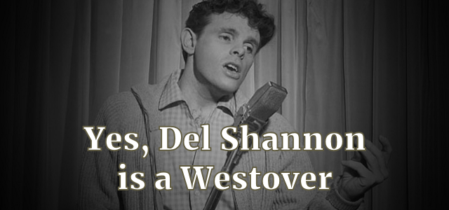 Yes, Del Shannon is a Westover