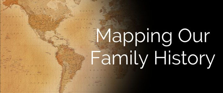 Mapping Our Family History